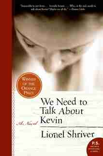 We Need To Talk About Kevin: A Novel by Lionel Shriver