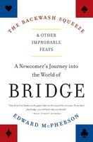 The Backwash Squeeze and Other Improbable Feats: A Newcomer's Journey into the World of Bridge
