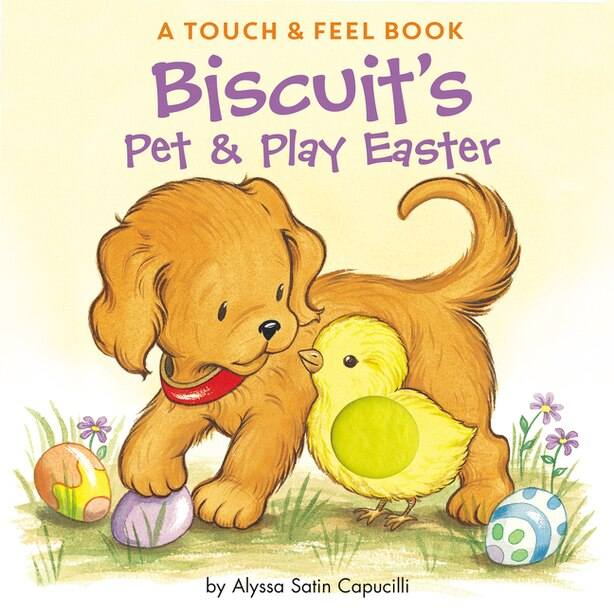 Biscuit's Pet & Play Easter: A Touch & Feel Book by Alyssa Satin Capucilli