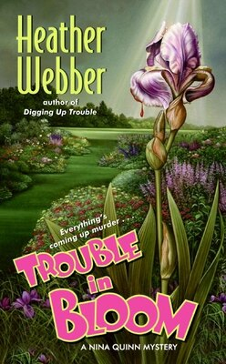 Book Trouble In Bloom: A Nina Quinn Mystery by Heather Webber