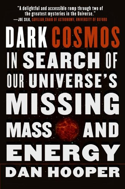 Dark Cosmos: In Search of Our Universe's Missing Mass and Energy by Dan Hooper