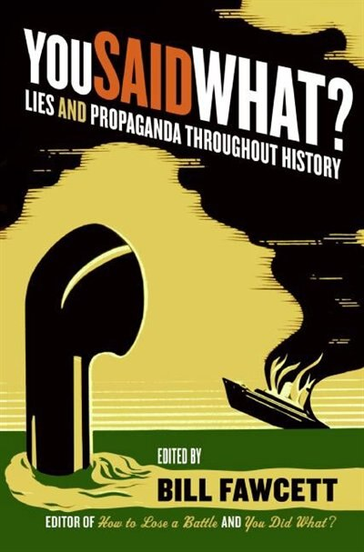 You Said What?: Lies and Propaganda Throughout History by Bill Fawcett