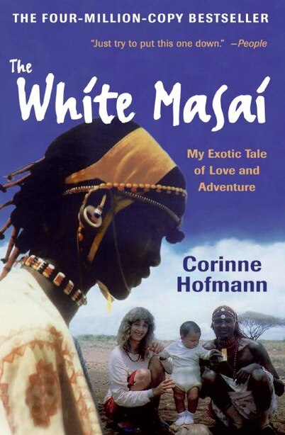 The White Masai: My Exotic Tale of Love and Adventure by Corinne Hofmann