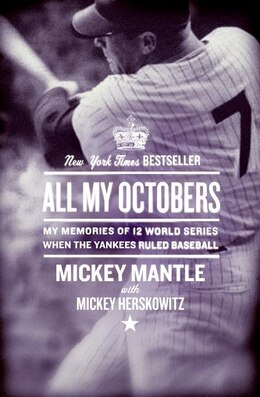Book All My Octobers: My Memories of 12 World Series When the Yankees Ruled Baseball by Mickey Mantle
