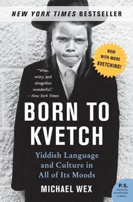 Book Born To Kvetch: Yiddish Language and Culture in All of Its Moods by Michael Wex