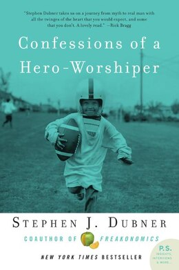 Book Confessions Of A Hero-worshiper by Stephen J. Dubner
