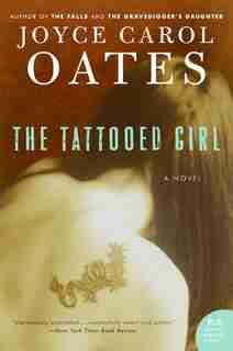 The Tattooed Girl: A Novel by JOYCE CAROL OATES