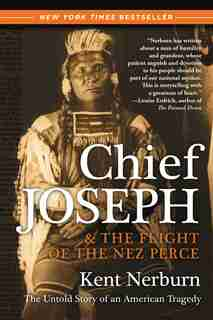 Chief Joseph & The Flight Of The Nez Perce: The Untold Story of an American Tragedy by Kent Nerburn