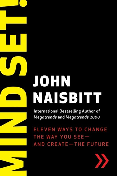 Mind Set!: Eleven Ways to Change the Way You See--and Create--the Future by John Naisbitt
