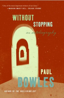 Book Without Stopping: An Autobiography by Paul Bowles