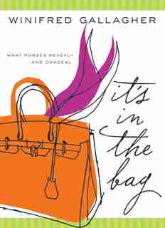It's In The Bag: What Purses Reveal---and Conceal by Winifred Gallagher
