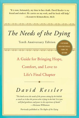 Book The Needs Of The Dying: A Guide for Bringing Hope, Comfort, and Love to Life's Final Chapter by Kessler, David