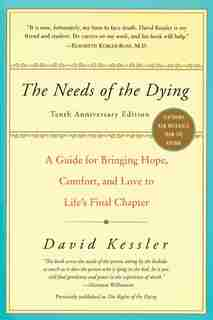 The Needs Of The Dying: A Guide For Bringing Hope, Comfort, And Love To Life's Final Chapter by David Kessler
