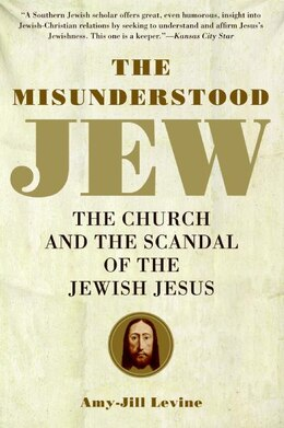 Book The Misunderstood Jew: The Church and the Scandal of the Jewish Jesus by Amy-Jill Levine