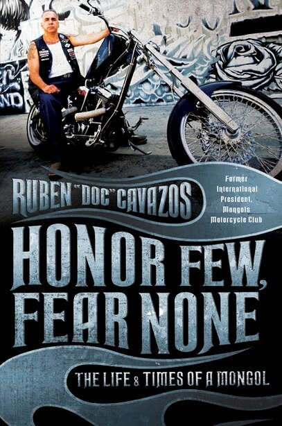 Honor Few, Fear None: The Life and Times of a Mongol by Ruben Cavazos