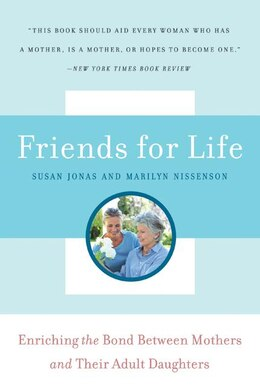 Book Friends for Life: Enriching the Bond Between Mothers and Their Adult Daughters by Susan Jonas