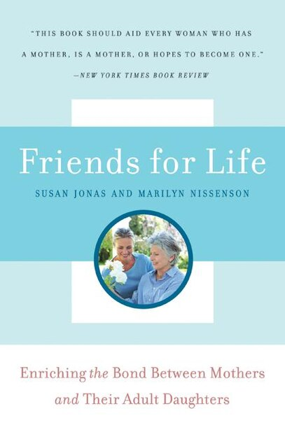 Friends for Life: Enriching the Bond Between Mothers and Their Adult Daughters by Susan Jonas