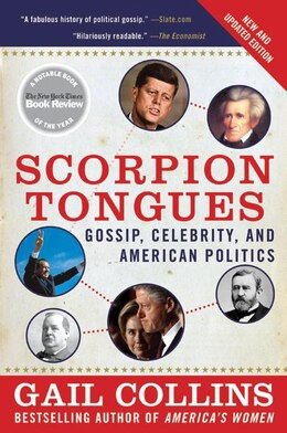 Book Scorpion Tongues New And Updated Edition: Gossip, Celebrity, and American Politics by Gail Collins