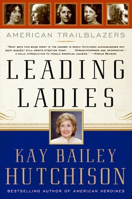 Book Leading Ladies: American Trailblazers by Kay Bailey Hutchison