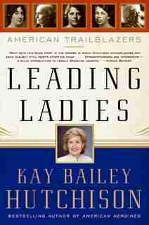 Leading Ladies: American Trailblazers by Kay Bailey Hutchison