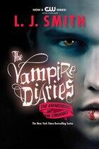 The Vampire Diaries: The Awakening And The Struggle: The Awakening And The Struggle