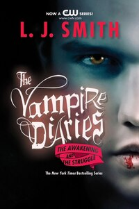 The Vampire Diaries: The Awakening And The Struggle: The Awakening And The Struggle