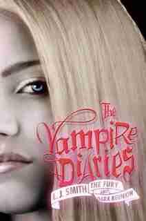 The Vampire Diaries: The Fury And Dark Reunion: The Fury And Dark Reunion by L. J. Smith