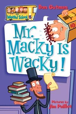Book My Weird School #15: Mr. Macky Is Wacky!: Mr. Macky Is Wacky! by Dan Gutman