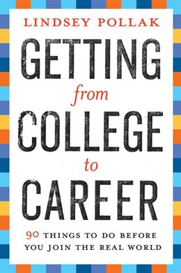 Book Getting from College to Career: 90 Things to Do Before You Join the Real World by Lindsey Pollak