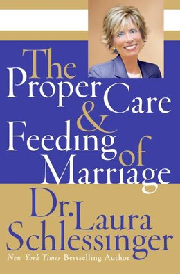 Book The Proper Care And Feeding Of Marriage by Dr. Laura Schlessinger