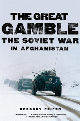 Book The Great Gamble: The Soviet War in Afghanistan by Gregory Feifer