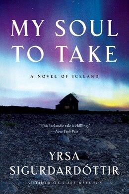 Book My Soul To Take: A Novel of Iceland by Yrsa Sigurdardottir