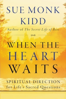 Book When the Heart Waits: Spiritual Direction for Life's Sacred Questions by Sue Monk Kidd