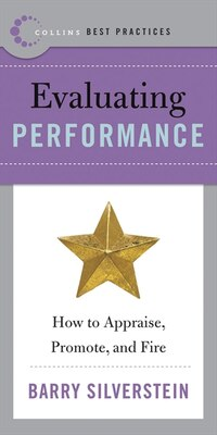 Book Best Practices: Evaluating Performance: How to Appraise, Promote, and Fire by Barry Silverstein