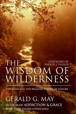Book The Wisdom Of Wilderness: Experiencing the Healing Power of Nature by Gerald G. May