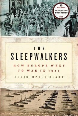 Book The Sleepwalkers: How Europe Went To War In 1914 by Christopher Clark