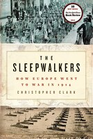 Book The Sleepwalkers: How Europe Went To War In 1914 by Christopher Clark