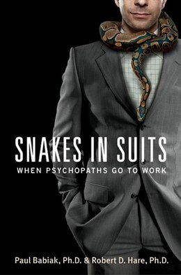 Book Snakes In Suits: When Psychopaths Go to Work by Paul Babiak