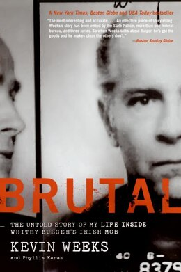 Book Brutal: The Untold Story of My Life Inside Whitey Bulger's Irish Mob by Kevin Weeks