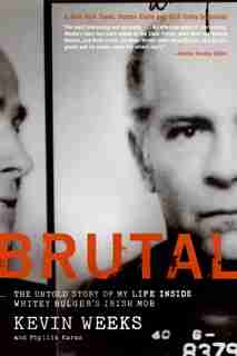 Brutal: The Untold Story of My Life Inside Whitey Bulger's Irish Mob by Kevin Weeks