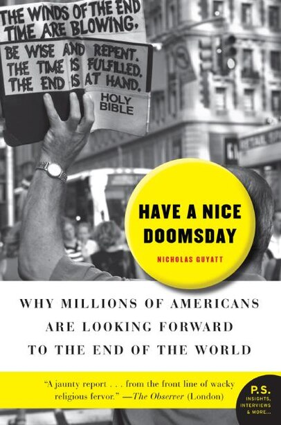 Have a Nice Doomsday: Why Millions of Americans Are Looking Forward to the End of the World by Nicholas Guyatt