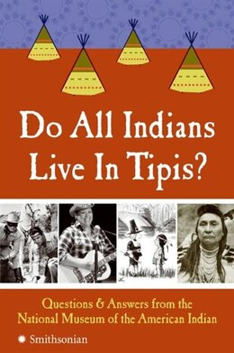 Book Do All Indians Live In Tipis?: Questions and Answers from the National Museum of the American Indian by Museum O National Museum Of The American Indian