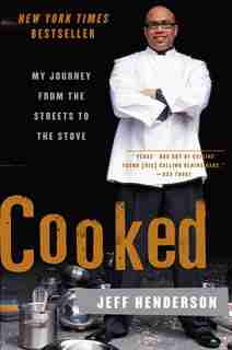 Cooked: My Journey from the Streets to the Stove by Jeff Henderson