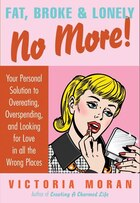 Fat, Broke & Lonely No More: Your Personal Solution to Overeating, Overspending, and Looking for…