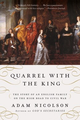 Book Quarrel With The King: The Story of an English Family on the High Road to Civil War by Adam Nicolson
