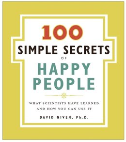 Book The 100 Simple Secrets Of Happy People: What Scientists Have Learned and How You Can Use It by David, Phd Niven