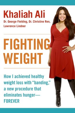 Book Fighting Weight: How I Achieved Healthy Weight Loss with Banding, a New Procedure That Eliminates… by Khaliah Ali