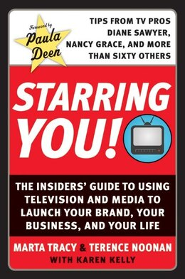 Book Starring You!: The Insiders' Guide to Using Television and Media to Launch Your Brand, Your… by Marta Tracy