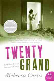 Twenty Grand: And Other Tales of Love and Money by Rebecca Curtis