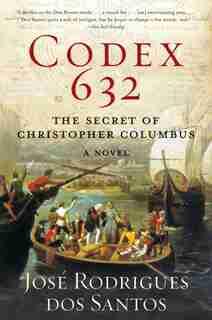 Codex 632: The Secret of Christopher Columbus: A Novel by José Rodrigues Dos Santos